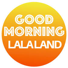 VIDEO – Good Morning Lala Land